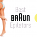 best-braun-epilators-reviews